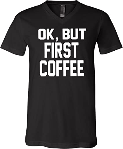 But First Coffee Cotton T-Shirt Coffee Drinker OK