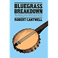 Bluegrass Breakdown: THE MAKING OF THE OLD SOUTHERN SOUND