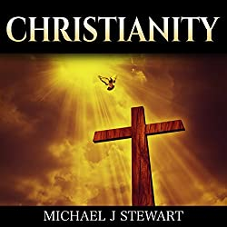 Christianity: Christian History: The Events, Characters, and Stories That Shaped the History of Christianity & the History of the Church
