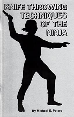 Knife Throwing Techniques of the Ninja: Michael E. Peters ...
