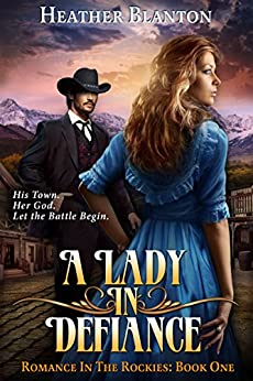 A Lady in Defiance: A Christian Historical Western Romance Set in Colorado (Romance in the Rockies Book 1) by [Blanton, Heather]