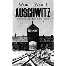 World War II Auschwitz: A History From Beginning to End (English Edition)