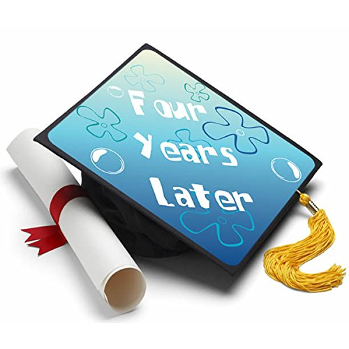 Tassel Toppers Four Years Later Graduation Cap Decorated Grad Caps - Decorating Kits (Best Graduation Cap Designs)