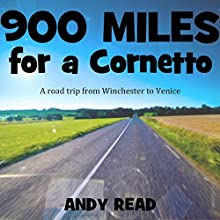 900 Miles for a Cornetto: A Road Trip from Winchester to Venice Audiobook by Andy Read Narrated by Andy Read