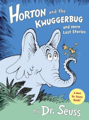 Horton and the Kwuggerbug and More Lost Stories[HORTON & THE KWUGGERBUG & MORE][Library Binding]