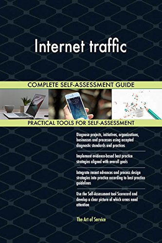Internet traffic All-Inclusive Self-Assessment - More than 700 Success Criteria, Instant Visual Insights, Comprehensive Spreadsheet Dashboard, Auto-Prioritized for Quick Results