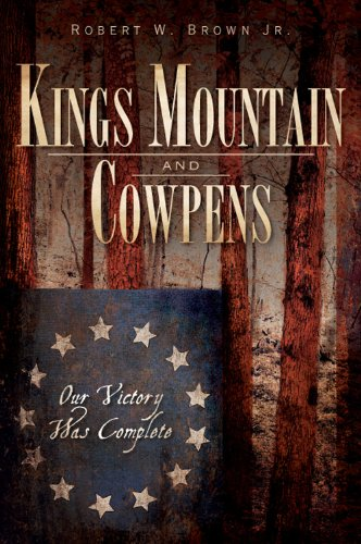 Kings Mountain and Cowpens: Our Victory Was Complete (Military)