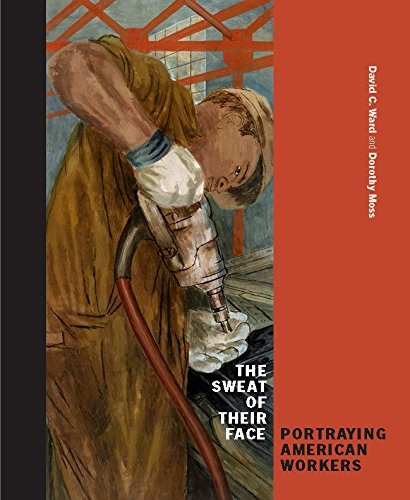 The Sweat Of Their Face Portraying American Workers Read Online Download