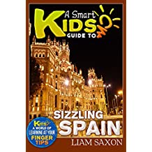 A Smart Kids Guide To SIZZLING SPAIN: A World Of Learning At Your Fingertips