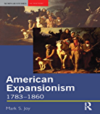 American Expansionism, 1783-1860: A Manifest Destiny?