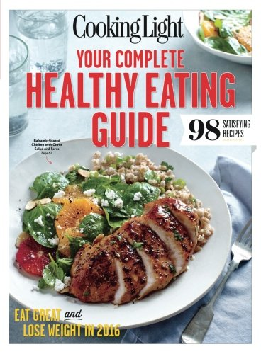 Cooking Light Your Complete Healthy Eating Guide Eat Great And Lose