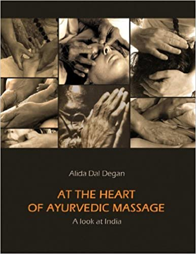 Ebook fichier pdf télécharger At The Heart Of Ayurvedic Massage - A Look At India by Dal Degan, Alida (2012) Paperback PDF B00ZLWDN74