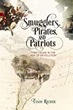 Smugglers, Pirates, and Patriots: Free Trade in the Age of Revolution (Early American Studies)