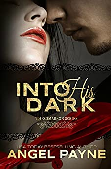 Into His Dark -- A Contemporary Romance: The Cimarrons: Royals of Arcadia Island (The Cimarron Series Book 1) by [Payne, Angel]