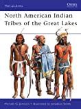 North American Indian Tribes of the Great Lakes (Men-at-Arms Book 467)