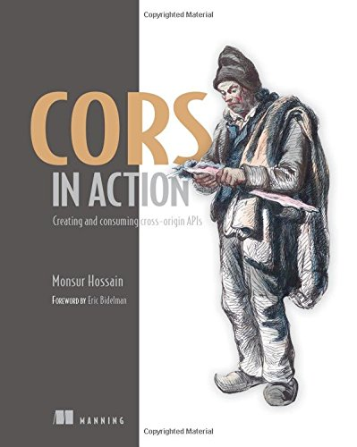 CORS in Action: Creating and consuming cross-origin APIs by Manning Publications