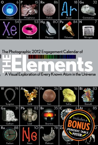 Photographic Engagement Calendar of The Elements: A Visual Exploration of Every Known Atom in the Universe 2012