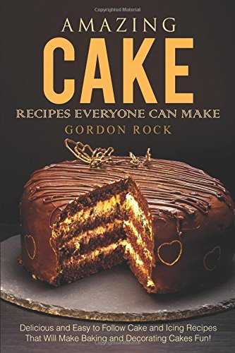 Wedding Decorating Books (Amazing Cake Recipes Everyone Can Make: Delicious and Easy to Follow Cake and Icing Recipes That Will Make Baking and Decorating Cakes)