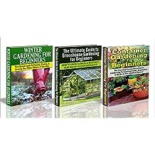 Gardening Box Set #10: Container Gardening For Beginners & Greenhouse Gardening for Beginners & Winter Gardening for Beginners (Winter gardening, greenhouse ... gardening, gardening, garden beds)