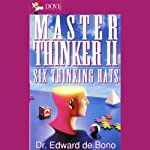 Master Thinker II: Six Thinking Hats | Dr. Edward De Bono, MD, MA, PhD, DPhil