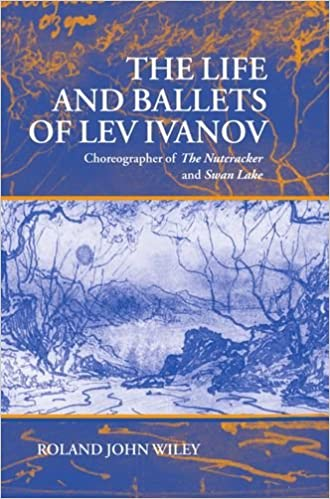 The Life and Ballets of Lev Ivanov: Choreographer of The Nutcracker and Swan Lake