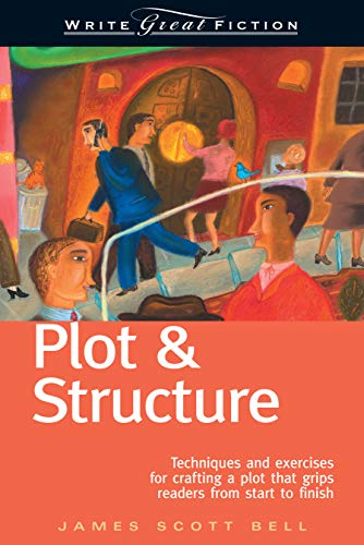 Write Great Fiction - Plot & Structure: Techniques and Exercises for Crafting and Plot That Grips Readers from Start to Finish