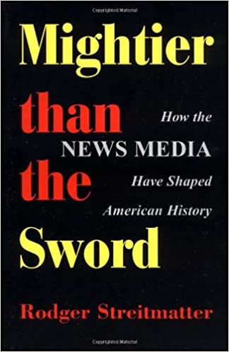 Mightier Than The Sword: How The News Media Have Shaped