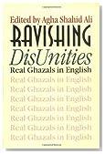 Ravishing DisUnities: Real Ghazals in English (Wesleyan Poetry Series)