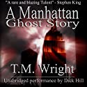 A Manhattan Ghost Story Audiobook by T. M. Wright Narrated by Dick Hill