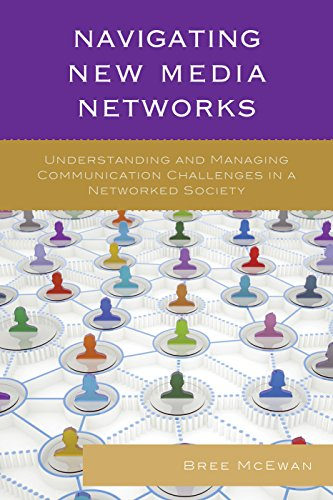 Navigating New Media Networks  Understanding And Managing Communication Challenges In A Networked Society  Studies In New Media