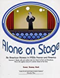 Alone on Stage : An American Amercian Actress in 1930s France and America, Bush, Susan Hussey, 0971074836