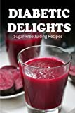 juicer delight - Sugar-Free Juicing Recipes (Diabetic Delights)