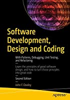 Software Development, Design and Coding: With Patterns, Debugging, Unit Testing, and Refactoring Front Cover
