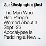 The Man Who Had People Worried About a Sept. 23 Apocalypse Is Peddling a New Doomsday Date | Kristine Phillips