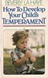 How to Develop Your Child's Temperament, Beverly LaHaye, 0890812721