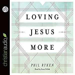Loving Jesus More Audiobook