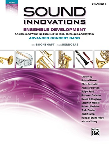 Sound Innovations for Concert Band: Ensemble Development for Advanced Concert Band - B-Flat Clarinet 1: Chorales and Warm-up Exercises for Tone, Technique ... (Sound Innovations Series for Band)