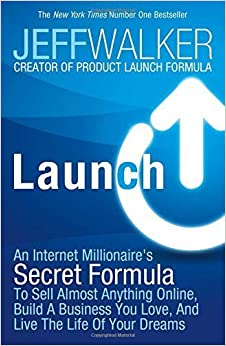 Book Launch: An Internet Millionaire's Secret Formula to Sell Almost Anything Online, Build a Business You Love and Live the Life of Your Dreams by Walker, Jeff (November 20, 2014)