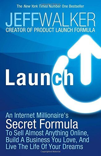 Launch: An Internet Millionaire's Secret Formula to Sell Almost Anything Online, Build a Business You Love and Live the Life of Your Dreams by Walker, Jeff (November 20, 2014) Paperback