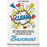 Do-It-Yourself: DIY Household Hacks and Projects for the Basement. A Guide for Cleaning and Organizing for an Easier Life