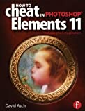 How to Cheat in Photoshop Elements 11, David Asch and Steve Caplin, 041566330X