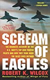 Scream of Eagles: The Dramatic Account of the U.S. Navy's Top Gun Fighter Pilots and How They Took Back the Skies Over Vietnam