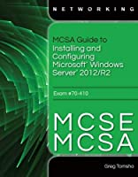 MCSA Guide to Installing and Configuring Microsoft Windows Server 2012 /R2, Exam 70-410 Front Cover