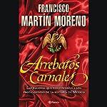 Arrebatos Carnales [Carnal Outbursts] | Francisco Martín Moreno