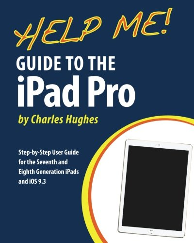Help Me! Guide to the iPad Pro: Step-by-Step User Guide for the Seventh and Eighth Generation iPads and iOS 9.3 [Charles Hughes] (Tapa Blanda)