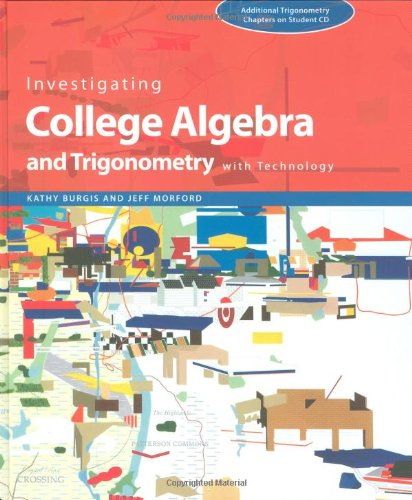 Investigating College Algebra and Trigonometry with Technology, with Student CD-Rom and Access Code Card (Key Curriculum