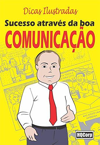 Sucesso Através da Boa Comunicação: Comunicação Moderna e Sucesso Profissional (Dicas Ilustradas Livro 1)