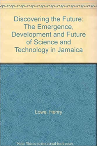 Discovering the Future: The Emergence, Development and Future of Science and Technology in Jamaica