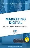 Marketing en Línea: La guía para principiantes: Los sistemas de las grandes agencias digitales ahora a tu alcance (Spanish Edition)