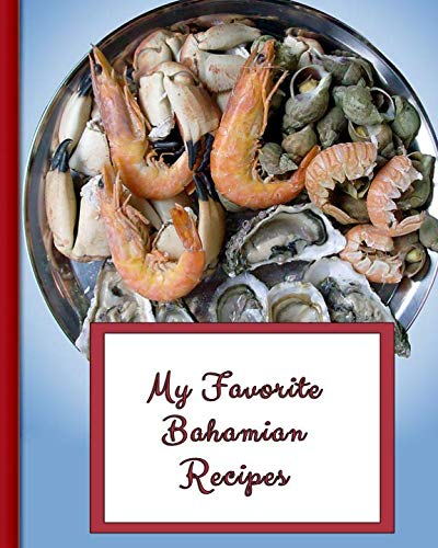 My Favorite Bahamian Recipes: 150 Pages To Keep the Best Recipes Ever! by Yum Treats Press